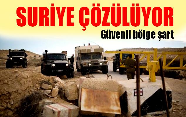 Suriye çözülüyor, güvenli bölge şart!