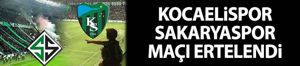 Kocaelispor-Sakaryaspor maçı ertelendi