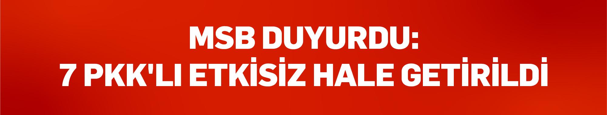 MSB duyurdu:7 PKK'lı etkisiz hale getirildi