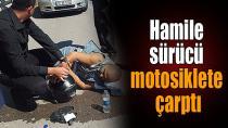Hamile sürücü motosiklete çarptı
