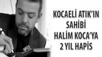 Kocaeli Atık'ın sahibi Halim Koca'ya 2 yıl hapis
