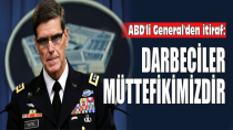 ABD'li General'den itiraf: Darbeciler müttefikimizdir