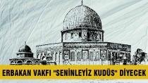 Erbakan Vakfı 'Seninleyiz Kudüs' diyecek