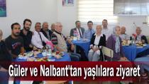 Güler ve Nalbant'tan yaşlılara ziyaret