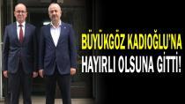 Büyükgöz Kadıoğlu'na hayırlı olsuna gitti!