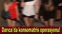 Darıca'da konsomatris operasyonu!