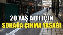 20 YAŞ ALTINA SOKAĞA ÇIKMA YASAĞI GELDİ!
